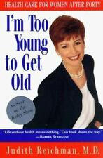 I'm Too Young to Get Old: Health Care for Women After Forty, Judith Reichman, Go