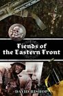 Fiends of the Eastern Front by David Bishop