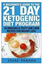 A Beginner's Guide To The 21 Day Ketogenic Diet Program: 30 Amazing & Tasty Low