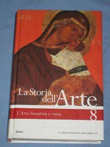 LA STORIA DELL' ARTE 8 - L'Arte bizantina e russa - Repubblica / Electa (Q4)
