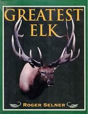 Greatest Elk: A Record of North America's Biggest Elk In Publisher'S Shrinkwrap