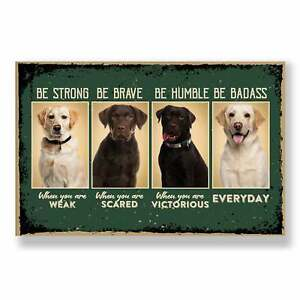 Labrador Retriever Poster, Be Strong, Be Brave, Be Humble, Be Badass, Labrador