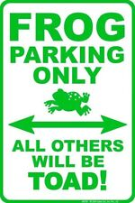 FROG PARKING ONLY  ..  8x12 metal sign