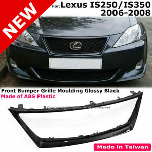 For 06-08 Lexus IS250 IS350 Front Grille Glossy Black Surround Moulding Trim