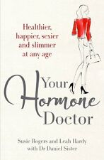 Your Hormone Doctor,Leah Hardy, Susie Rogers, Dr Daniel Sister