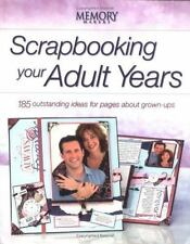 Scrapbooking Your Adult Years: 185 Outstanding Ideas for Pages about Grown-Ups