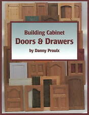 Building Cabinet Doors and Drawers: How to Design, Construct, and Install PROULX