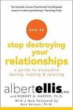 *HOW TO STOP DESTROYING YOUR RELATIONSHIPS -ELLIS, ALBERT, PH.D./ HARPER, ROBERT