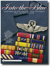 Into the Blue Vol. 1 Uniforms of the United States Air Force 1947 to Present...