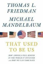 That Used To Be Us: How America Fell Behind in the World We Invented-- and How W