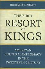 The First Resort of Kings: American Cultural Diplomacy in the Twentieth Century,