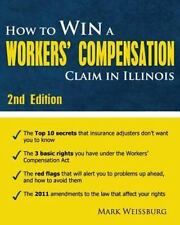 How to Win a Workers' Compensation Claim in Illinois, 2nd Edition by Mark...
