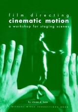 Film Directing Cinematic Motion: A Workshop for Staging Scenes by Steven D. Kat