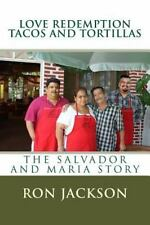 Love Redemption Tacos and Tortillas : The Salvador and Maria Story by Ron...