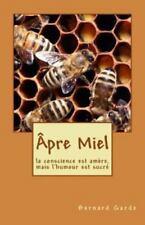 Apre Miel : La Conscience Est Amere, Mais l'Humour Est Sucre by Bernard Garde...