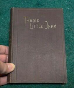 Rare 1878 THESE LITTLE ONES by Rev William Scribner Presbyterian CHILDREN & GOD