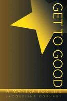 Get to Good : A Mantra for Life, Paperback by Cornaby, Jacqueline, Brand New,...