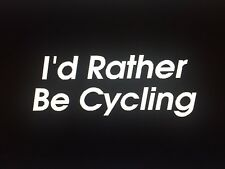 I'd Rather Be Cycling Decal Sticker Road Bike Triathlon 5""