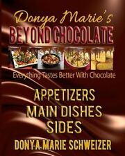 Donya Marie's Beyond Chocolate: Appetizers, Main Dishes, Sides: Everything Taste