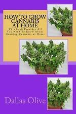 How Grow Cannabis at Home This Book Provides All You Need  by Olive Dallas