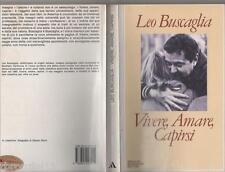 Vivere, amare, capirsi di LEO BUSCAGLIA edito da Mondadori, 1993