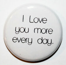 """1"""" (25mm) 'I Love You More Everyday' Button Badge Pin - Love - High Quality"""