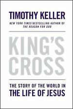 King's Cross: The Story of the World in the Life of Jesus by Keller, Timothy