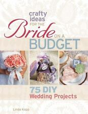 Crafty Ideas for the Bride on a Budget: 75 DIY Wedding Projects-ExLibrary