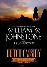 Butch Cassidy the Lost Years : A Novel of the West by William W. Johnstone...