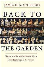 Back to the Garden: Nature and the Mediterranean World from Prehistory to the Pr