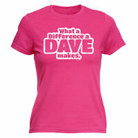 WHAT A DIFFERENCE A DAVE MAKES WOMENS T-SHIRT tee joke funny mothers day gift