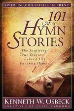 101 More Hymn Stories : The Inspiring True Stories Behind 101 Favorite Hymns...