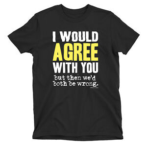 Would Agree Both Be Wrong Girls Boys Kids ORGANIC Cotton T-Shirt Funny Sarcastic