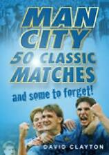 Man City: 50 Classic Matches and Some to Forget by David Clayton (Paperback,...