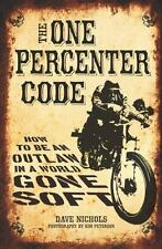 The One Percenter Code: How to Be an Outlaw in a World Gone Soft, Nichols, Dave