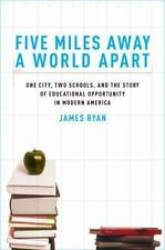 Five Miles Away, A World Apart: One City, Two Schools, and the Story of Educatio