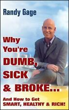 Why You're Dumb, Sick and Broke... : And How to Get Smart, Healthy and Rich!...