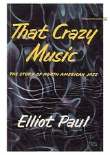 THAT CRAZY MUSIC Story of North American Jazz Elliot Paul 1957 EXCELLENT COND