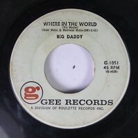 50'S & 60'S 45 Big Daddy - Where In The World / Walking Her Home On Gee Records