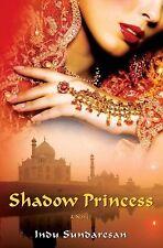 Shadow Princess : A Novel by Indu Sundaresan (2010, Hardcover)