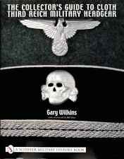 The Collector's Guide to Third Reich Military Headgear by Gary S. Wilkins