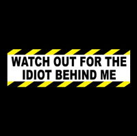 """Funny """"WATCH OUT FOR THE IDIOT BEHIND ME"""" Anti Tailgater BUMPER STICKER warning"""