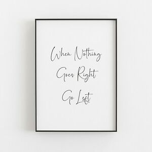 When Nothing Goes Right Go Left Typography Art Print Poster Inspirational
