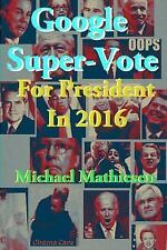 Google Super-Vote for President In 2016 : Google Images of a New World by...