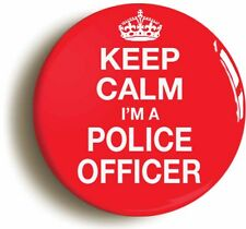 KEEP CALM I'M A POLICE OFFICER BADGE BUTTON PIN (1inch/25mm diamt) FANCY DRESS