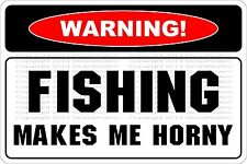 "Metal Sign Warning Fishing Makes Me Horny 8"" x 12"" Aluminum NS 578"