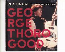 CD GEORGE THOROGOODplatinum2008 EX (A6337)