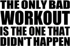 Motivational Gym decal, only bad workout didn't happen sticker, gym quote vinyl
