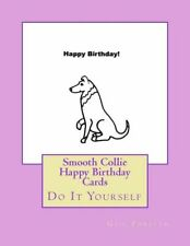 Smooth Collie Happy Birthday Cards: Do It Yourself