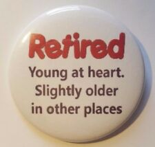 Retired Young at heart pin 50mm pin Gift present